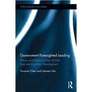 Government Foresighted Leading: Theory and Practice of the World's Regional Economic Development by Chen; Yunxian, 9781138687035