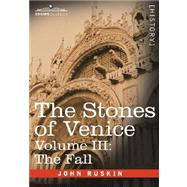 The Stones of Venice: The Fall by Ruskin, John, 9781602067035