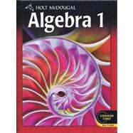 Holt Mcdougal Algebra 1 Common Core : Student Edition 2012 by Holt Mcdougal, 9780547647036