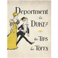 Deportment For Dukes And Tips For Toffs: A Compendium Of Useful Information For Guests At Mansions Of Nobility, Gentry And Clergy