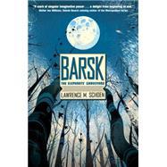 Barsk: The Elephants' Graveyard by Schoen, Lawrence M., 9780765377036