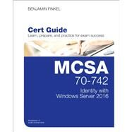 MCSA 70-742 Cert Guide Identity with Windows Server 2016 by Finkel, Benjamin, 9780789757036
