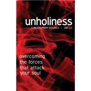 Unholiness: Overcoming the Forces That Attack Your Soul by Bounds, Christopher T.; Lo, Jim, 9780898277036
