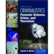 Criminalistics: Forensic Science, Crime, and Terrorism by Girard, James E., 9781284037036