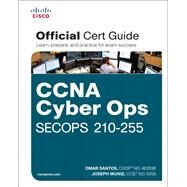 CCNA Cyber Ops SECOPS 210-255 Official Cert Guide by Santos, Omar; Muniz, Joseph, 9781587147036