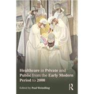 Healthcare in Private and Public from the Early Modern Period to 2000 by Weindling; Paul, 9780415727037