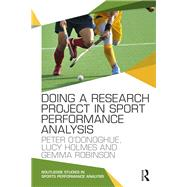 Doing a Research Project in Sport Performance Analysis by O'Donoghue; Peter, 9781138667037