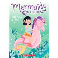 Cali Plays Fair (Mermaids to the Rescue #3) by Scott, Lisa Ann, 9781338267037