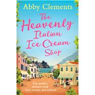 The Heavenly Italian Ice Cream Shop by Clements, Abby, 9781471137037
