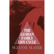 The Lesbian Family Life Cycle by Slater, Suzanne, 9781501137037