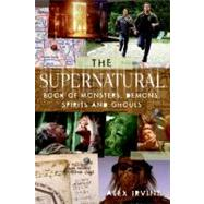 The Supernatural Book of Monsters, Spirits, Demons, and Ghouls by Irvine, Alex, 9780061367038
