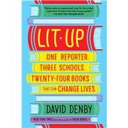 Lit Up One Reporter. Three Schools. Twenty-four Books That Can Change Lives. by Denby, David, 9781250117038