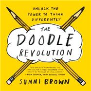 The Doodle Revolution: Unlock the Power to Think Differently by Brown, Sunni, 9781591847038
