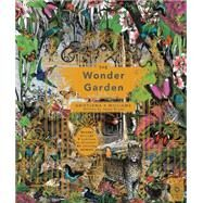 The Wonder Garden: Wander Through the World's Wildest Habitats and Discover More Than 80 Amazing Animals by Broom, Jenny; Williams, Kristjana S, 9781847807038