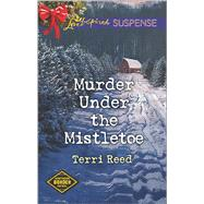 Murder Under the Mistletoe by Reed, Terri, 9780373447039