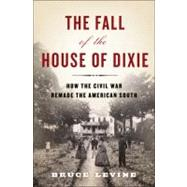 The Fall of the House of Dixie by LEVINE, BRUCE, 9781400067039