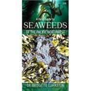 A Field Guide to Seaweeds of the Pacific Northwest by Clarkston, Bridgette, Dr., 9781550177039
