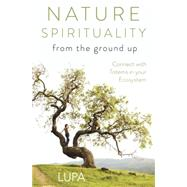 Nature Spirituality from the Ground Up by Lupa, 9780738747040
