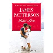 First Love by Patterson, James; Raymond, Emily; Illingworth, Sasha, 9780316207041