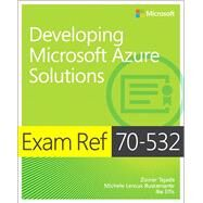 Exam Ref 70-532 Developing Microsoft Azure Solutions by Tejada, Zoiner; Bustamante, Michele Leroux; Ellis, Ike, 9780735697041