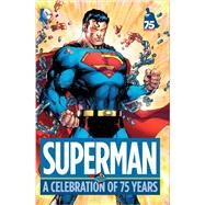 Superman: A Celebration of 75 Years by VARIOUSVARIOUS, 9781401247041
