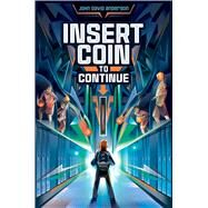 Insert Coin to Continue by Anderson, John David, 9781481447041