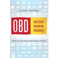 OBD : Obsessive Branding Disorder - The Illusion of Business and the Business of Illusion by Conley, Lucas, 9781586487041