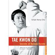 Tae Kwon Do : Secrets of Korean Karate by Cho, Sihak Henry, 9780804817042