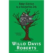 Baby-sitting Is a Dangerous Job by Roberts, Willo Davis, 9781481437042