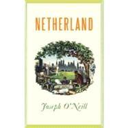 Netherland by O'NEILL, JOSEPH, 9780307377043
