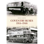 Coventry Buses 1914 - 1946 by Harvey, David, 9781445647043