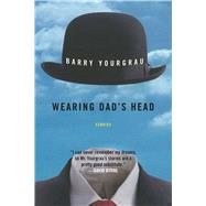 Wearing Dad's Head by Yourgrau, Barry, 9781628727043