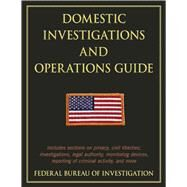 Domestic Investigations and Operations Guide by Federal Bureau of Investigation, 9781632207043
