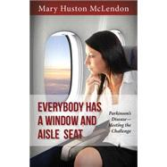 Everybody Has a Window and Aisle Seat: Choosing a Positive Approach to Parkinson's Disease by Mclendon, Mary Huston, 9781942557043