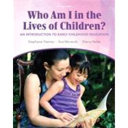 Who Am I in the Lives of Children? An Introduction to Early Childhood Education by Feeney, Stephanie; Moravcik, Eva; Nolte, Sherry, 9780132657044