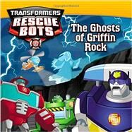 Transformers: Rescue Bots: The Ghosts of Griffin Rock by Sazaklis, John, 9780316277044
