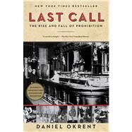 Last Call The Rise and Fall of Prohibition by Okrent, Daniel, 9780743277044