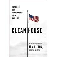 Clean House Exposing Our Government's Secrets and Lies by Fitton, Tom, 9781501137044