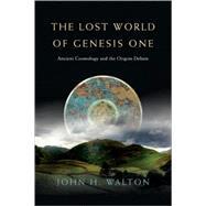 The Lost World of Genesis One: Ancient Cosmology and the Origins Debate by Walton, John H., 9780830837045