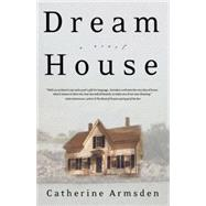 Dream House A Novel by Armsden, Catherine, 9780990537045