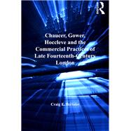 Chaucer, Gower, Hoccleve and the Commercial Practices of Late Fourteenth-Century London by Bertolet,Craig E., 9781138267046