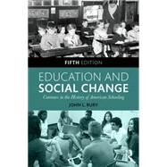 Education and Social Change: Contours in the History of American Schooling by Rury; John, 9781138887046