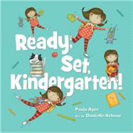Ready, Set, Kindergarten by Ayer, Paula; Revell, Cindy, 9781554517046