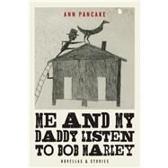 Me and My Daddy Listen to Bob Marley Novellas and Stories by Pancake, Ann, 9781619027046