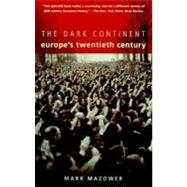Dark Continent : Europe's Twentieth Century by MAZOWER, MARK, 9780679757047