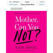 Mother, Can You Not? by Siegel, Kate, 9781101907047