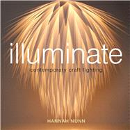 Illuminate Contemporary Craft Lighting by Nunn, Hannah, 9781408147047