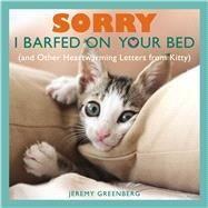 Sorry I Barfed on Your Bed (and Other Heartwarming Letters from Kitty) by Greenberg, Jeremy, 9781449427047