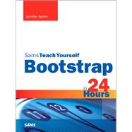 Bootstrap in 24 Hours, Sams Teach Yourself by Kyrnin, Jennifer, 9780672337048