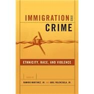 Immigration and Crime by Martinez, Ramiro, Jr., 9780814757048